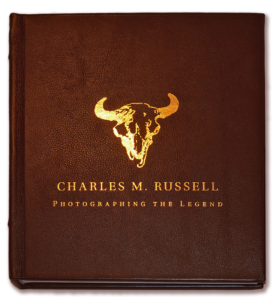 Charles M. Russell - Photographing The Legend - LIMITED SPECIAL EDITION